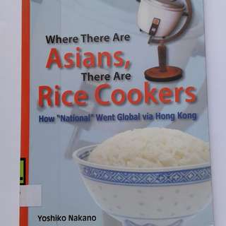 "Where There are Asians, There are Rice Cookers : How ""National"" Went Global via Hong Kong, ISBN 9-789888-028085. EX-LIBRARY book."