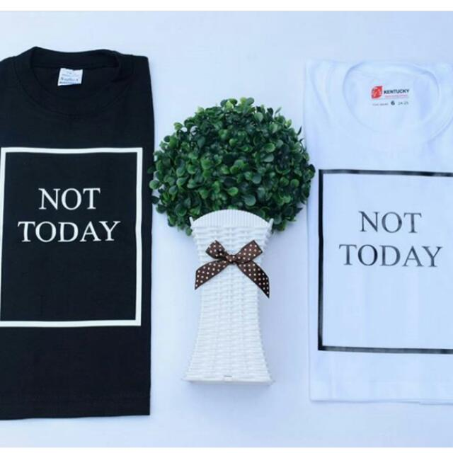 Not Today Tees