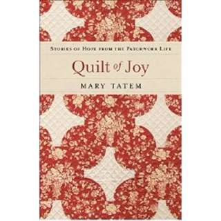 Quilt Of Joy: Stories Of Hope From The Patchwork Of Life