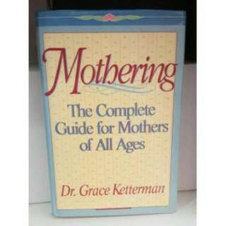 MOTHERING THE COMPLETE GUIDE FOR MOTHERS OF ALL AGES, GRACE KETTERMAN