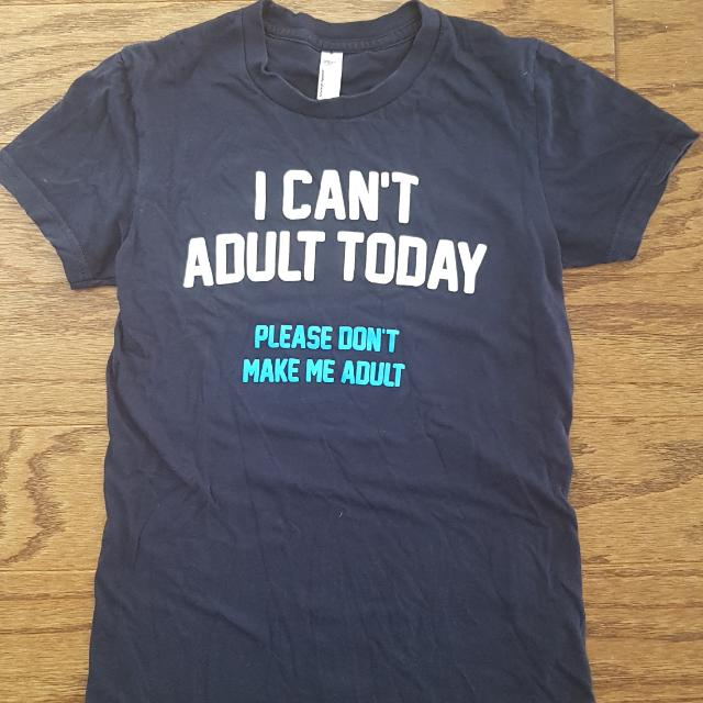 Can't Adult Today American Apparel T Shirt