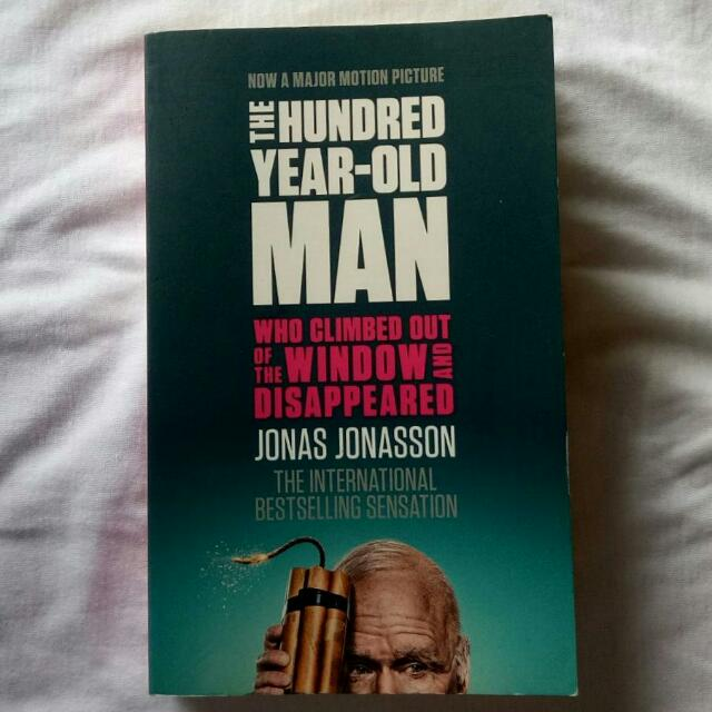 The Hundred Year Old Man Who Climbed Out the Window and Disappeared by Jonas Jonasson