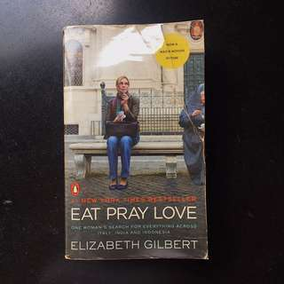 Eat. Pray. Love. By Elizabeth Gilbert