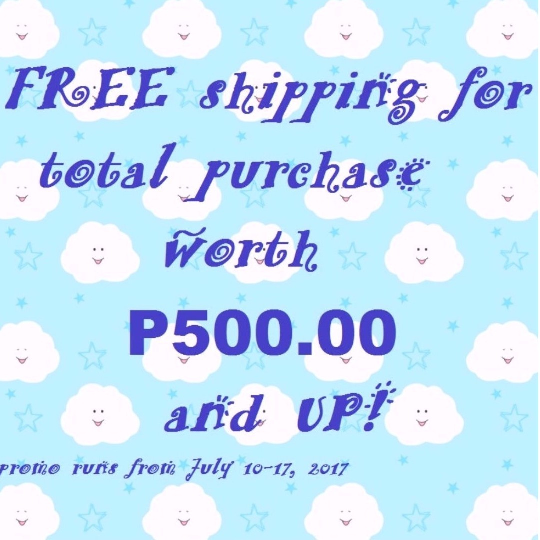 FREE SHIPPING FOR TOTAL PURCHASE WORTH P500.00 AND UP