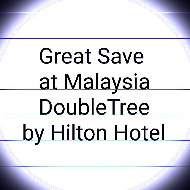 Information About Saving Money Stay At Malaysia ( DoubleTree by Hilton Hotel)