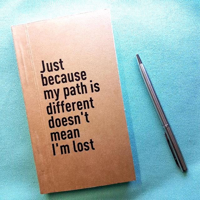 Quote Notebook Just Because My Path Is Different Doesnt Mean Im