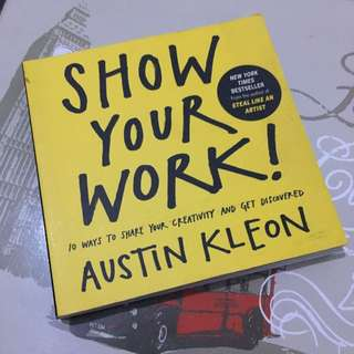 Show Your Work: 10 Ways To Share Your Creativity And Get Discovered By Austin Kleaon