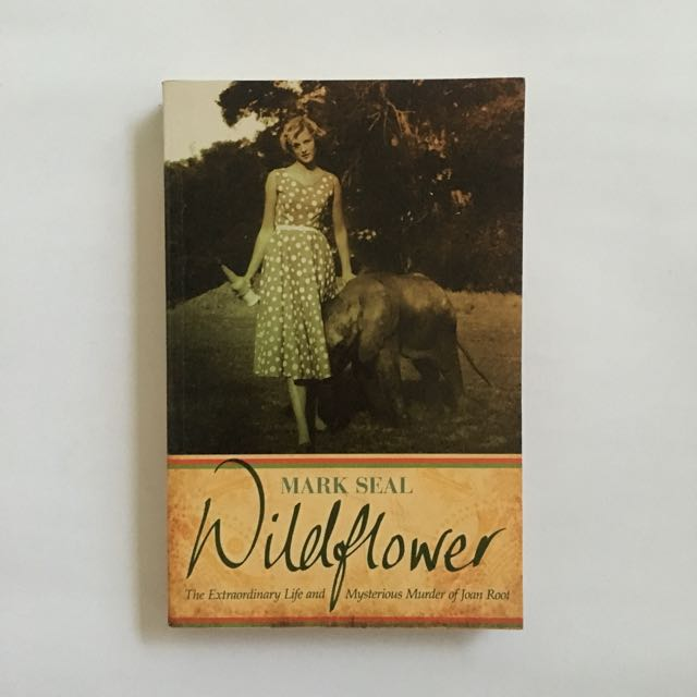 Wildflower: The Mysterious Murder Of Joan Root by Mark Seal