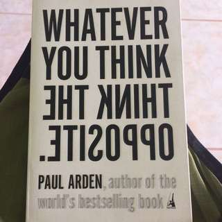 Whatever You Think Think The Opposite - Paul Arden