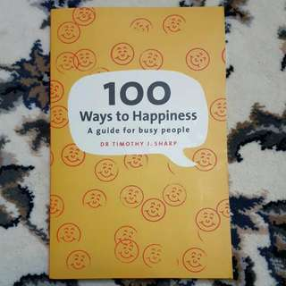 100 Ways to Happiness: A guide for busy people - Dr Timothy J. Sharp