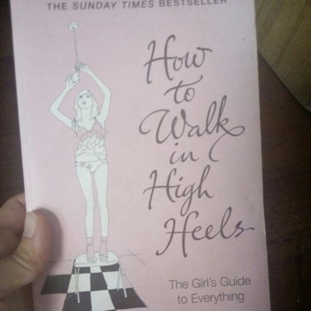 A Girl's Guide To Everything How To Walk In High Heels By Camilla Morton