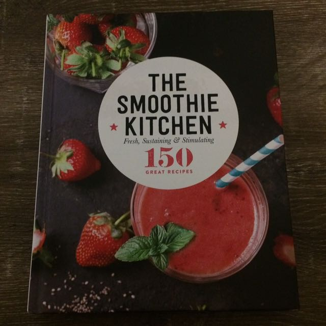 The Smoothie Kitchen Fresh, Sustaining and Stimulating Recipe Book