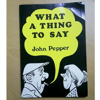 What A Thing To Say by John Pepper