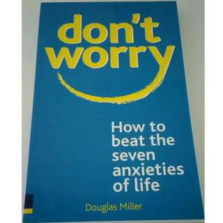 don' worry: How to beat the seven anxieties of life