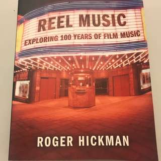 Reel Music: Exploring 100 Years Of Film Music By Roger Hickman