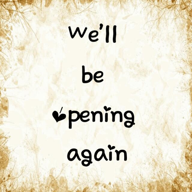 We'll Be Opening Again ☺
