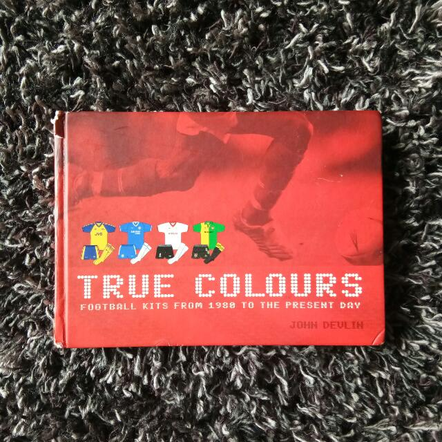 True Colours   Football Kits From 1980 To The Present Day By John Devlin 519441232