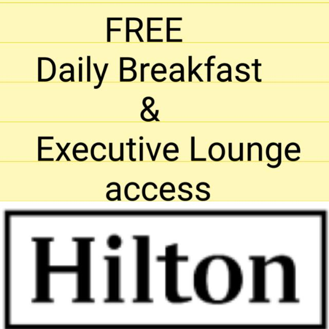 Free Daily breakfast for 2 persons during your stay at worldwide Hilton Group Hotel.  FREE Executive Lounge access  If You Have Hilton Diamond Membership