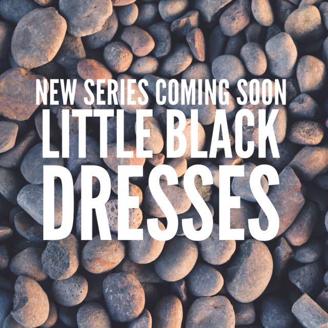 LITTLE BLACK DRESS SERIES COMING SOON!!