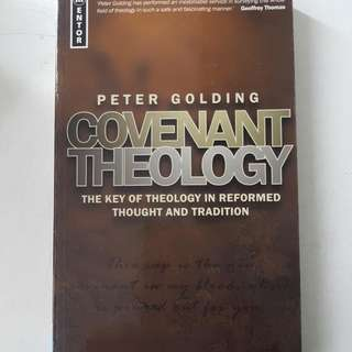 Covenant Theology, The Key Of Theology In Reformed Thought & Tradition Peter Golding