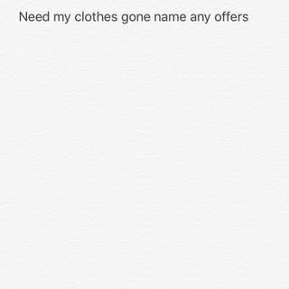 NAME YOUR OFFERS Need My Clothes Gone