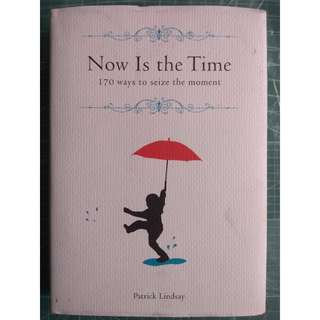 Now is the Time: 170 Ways to Seize the Moment Patrick Lindsay (Hardcover)(Philosophy)