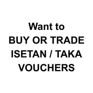 Want To BUY Isetan Or TAKA vouchers