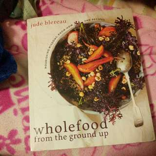 Wholefoods From The Ground Up By Jude Blereau (cookbook)