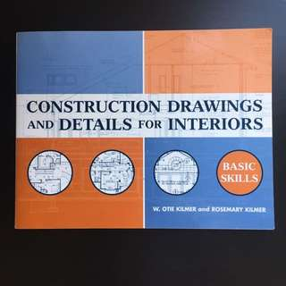 Construction Drawings and Details for Interiors: Basic Skills by W. Otis Kilmer and Rosemary Kilmer (2003)