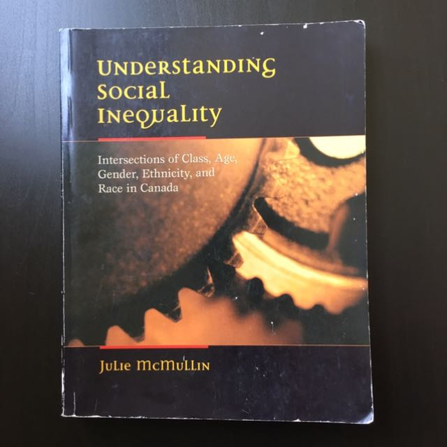 Understanding Social Inequality: Intersections of Class. Age, Gender, Ethnicity, and Race In Canada by Julie Ann McMullin (2004)