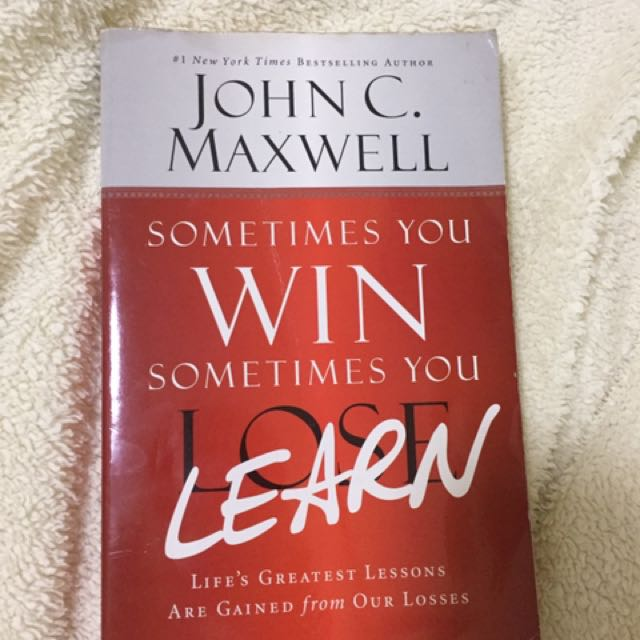Sometimes You Win Sometime You Learn John Maxwell