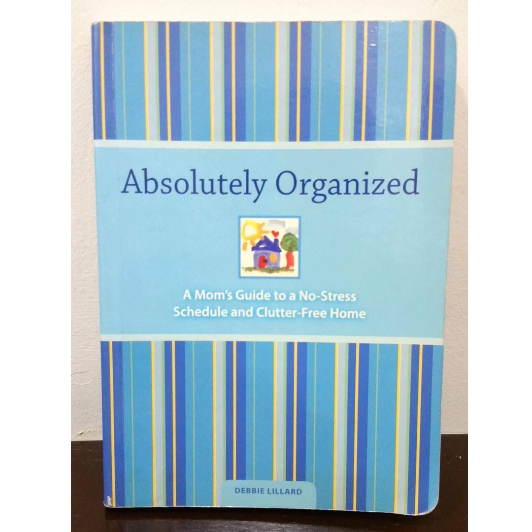 Absolutely Organized - A Mom's Guide to a No-Stress Schedule and Clutter-Free Home