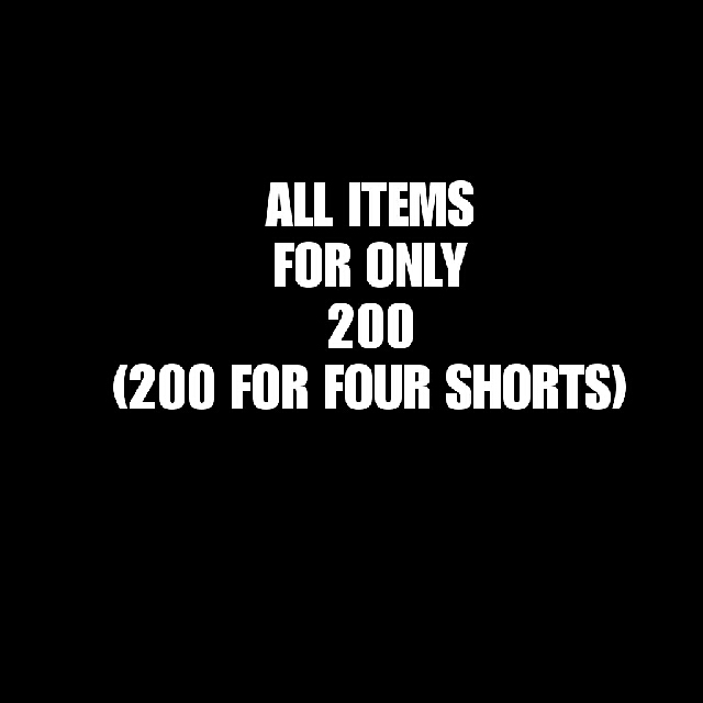 4 SHORTS FOR ONLY 200