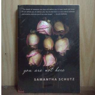 """You are not here"" SAMANTHA SCHUTZ"
