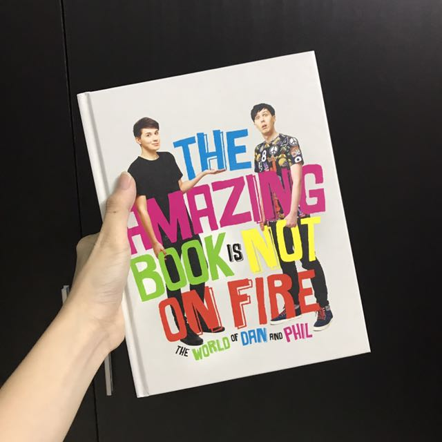 THE AMAZING BOOK IS NOT ON FIRE ; THE WORLD OF DAN AND PHIL