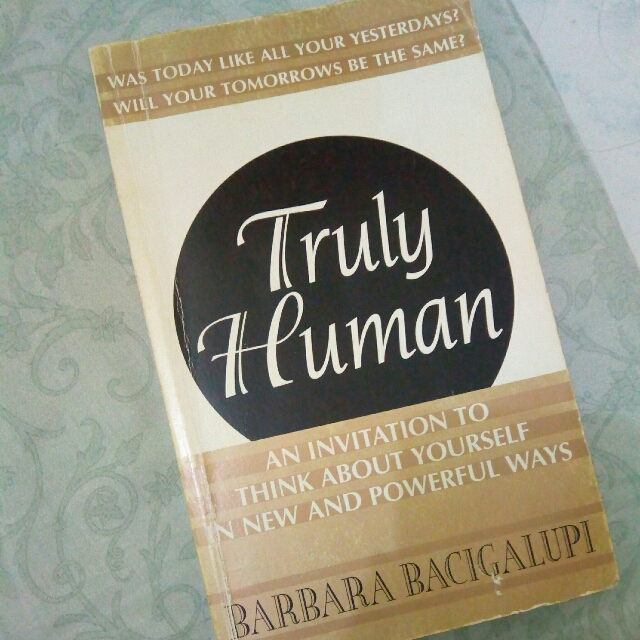 Truly Human: An Invitation To Think About Yourself In New And Powerful Ways By Barbara Bacigalupi