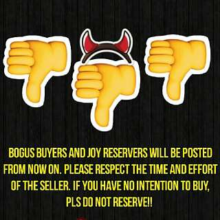 BOGUS BUYERS AND JOY RESERVERS WILL BE POSTED FROM NOW ON!!