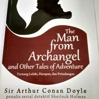 Novel : The Man From Archangel And Other Tales Of Adventure penulis : Sir Arthur Conan Doyle, Penulis Serial Detektif Sherlock Holmes