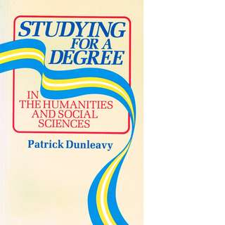 Studying for a Degree: In the Humanities and Social Sciences  Authoried by Patrick Dunleavy (