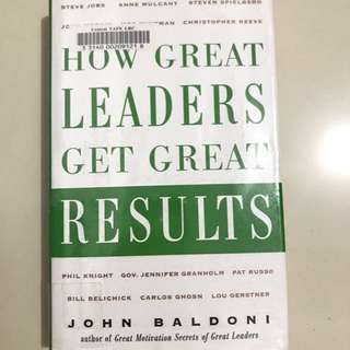 """""""How Great Leaders Get Great Results"""" by John Baldoni"""