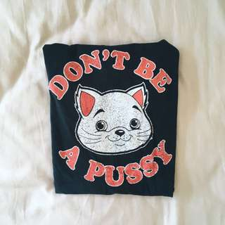 Don't Be A P*ssy Tee