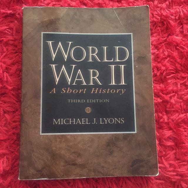 World War II: Short History Third Edition by: Michael J. Lyons