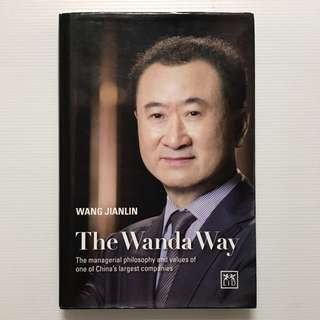 Wang Jianlin - The Wanda Way / The Managerial Philisophy & Values Of One Of China's Largest Companies