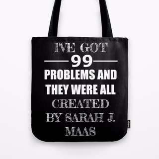 Society6 Ive Got 99 Problems and they were all created by Sarah J. Maas Tote Bag