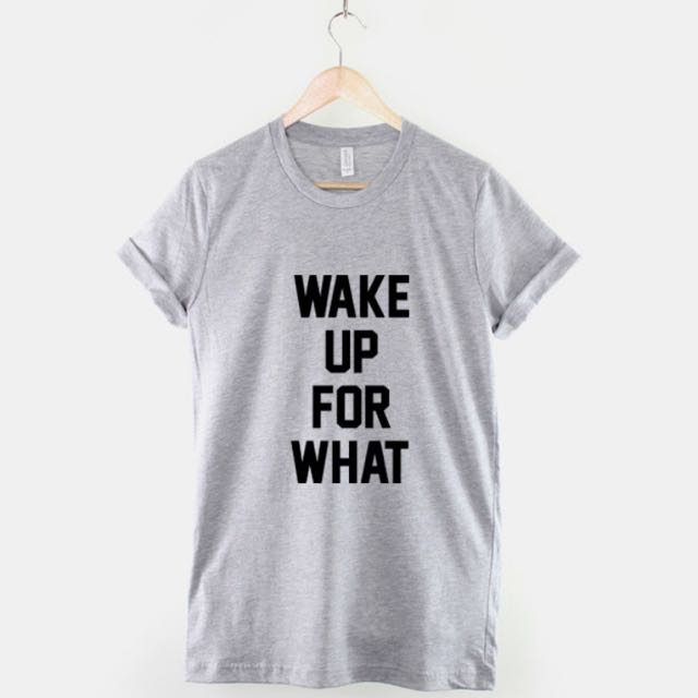 d456ea7913fac T shirt wake up for what