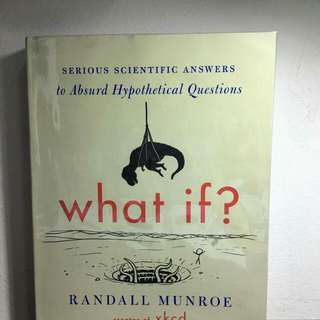 What If? Serious Scientific Answers to Absurd Hypothetical Questions (Randall Munroe)