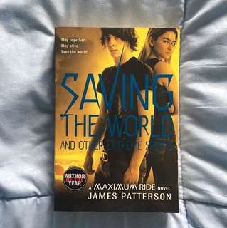 Saving The World and Other Extreme Sports: a Maximum Ride Novel by James Patterson