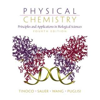 Physical Chemistry - Principles and application in Biological Sciences by Tinoko, Sauer, Wang, Puglisi