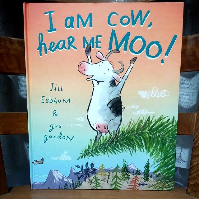 I Am A Cow, Hear Me Moo! - Jill Esbaum & Gus Gordon
