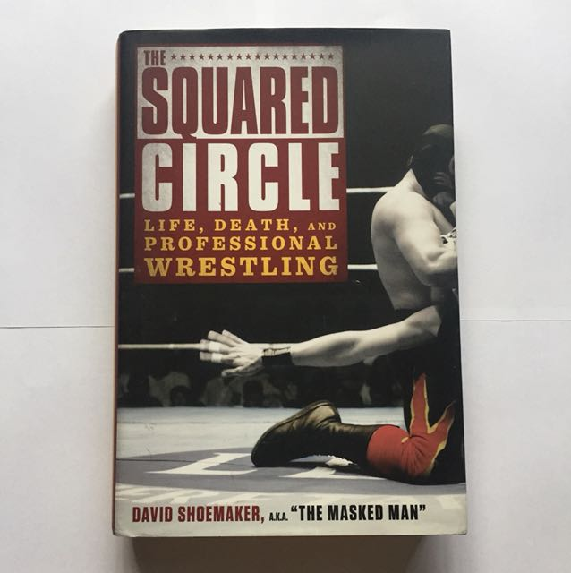The Squared Circle: Life, Death, and Professional Wrestling (Hardbound)
